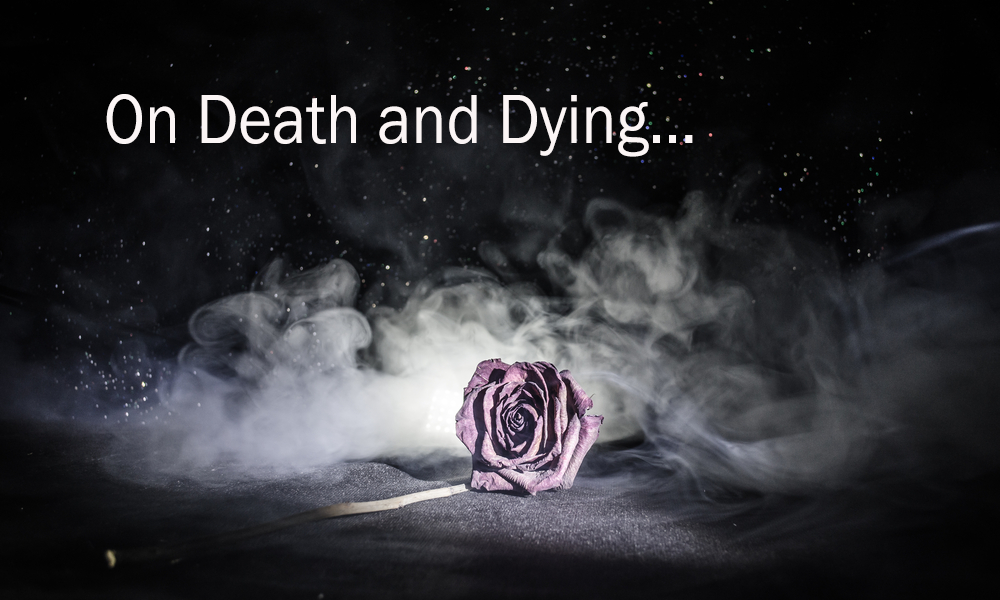 On Death and Dying...